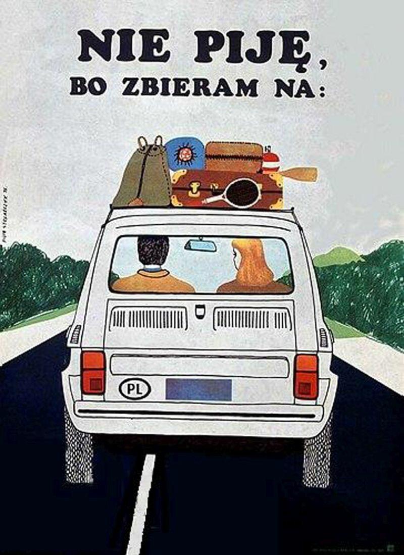 """Nie piję bo zbieram na Malucha Kiedy dni cieplejsze, warto wyjechać za miasto. Najlepiej Polskim Fiatem 126p, czyli popularnym """"Maluchem"""". Samochód produkowano w Polsce w latach 1973-2000. Plakat sugeruje, że oszczędne picie alkoholu pozwoli oszczędzić na wymarzone auto."""